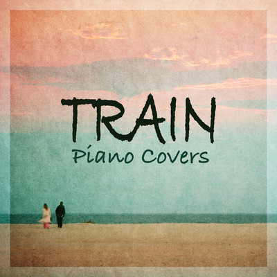 Train - Piano Covers/Relaxing BGM Project
