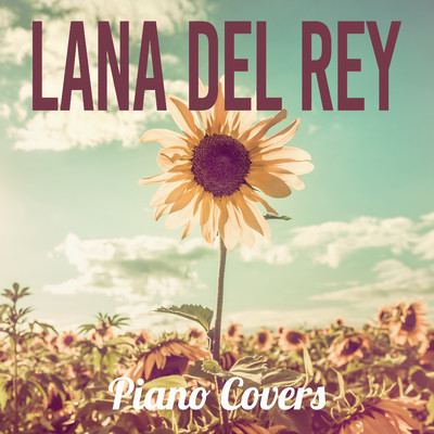 ハイレゾアルバム/Lana Del Rey - Piano Covers/Relaxing BGM Project