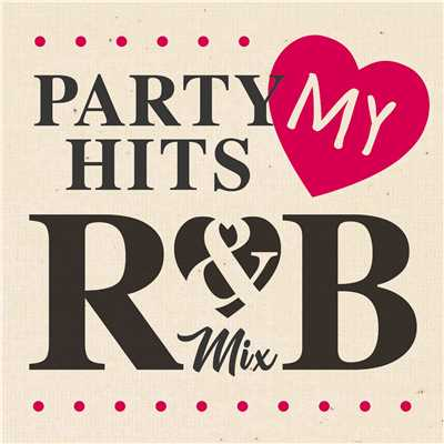 アルバム/PARTY HITS MY R&B MIX/PARTY HITS PROJECT