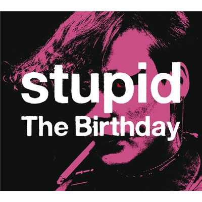 シングル/stupid/The Birthday