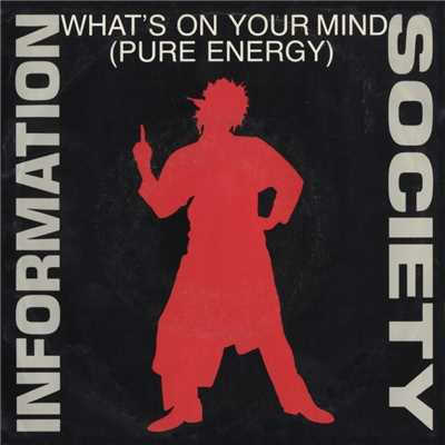 アルバム/What's On Your Mind [Pure Energy] [Pure Energy Radio Edit] / What's On Your Mind [Pure Energy] [Club Radio Edit] [Digital 45]/Information Society