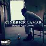 Swimming Pools (Drank) (Explicit Version)/Kendrick Lamar