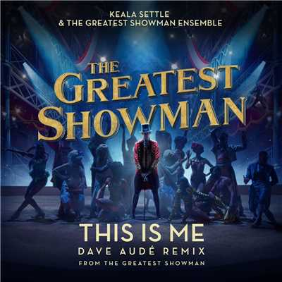 シングル/This Is Me (Dave Aude Remix) [From The Greatest Showman]/Keala Settle & The Greatest Showman Ensemble