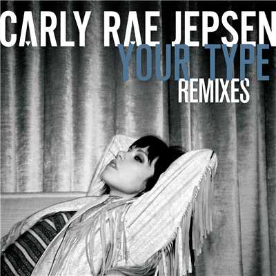 アルバム/Your Type (Remixes)/Carly Rae Jepsen