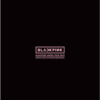 "アルバム/BLACKPINK ARENA TOUR 2018 ""SPECIAL FINAL IN KYOCERA DOME OSAKA""/BLACKPINK"