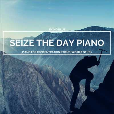 Seize The Day Piano - Piano For Concentration, Focus, Work & Study/Eximo Blue