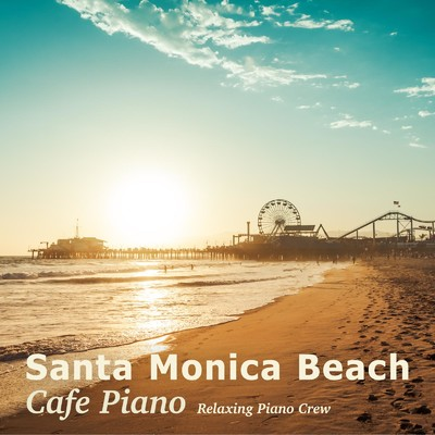 ハイレゾアルバム/Santa Monica Beach Cafe Piano/Relaxing Piano Crew