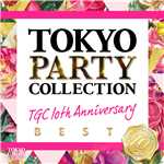 アルバム/TOKYO PARTY COLLECTION - TGC 10th Anniversary BEST -/Various Artists