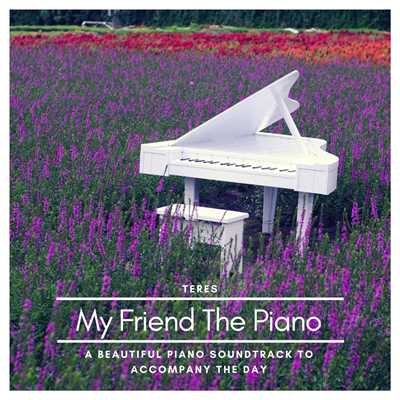 ハイレゾアルバム/My Friend The Piano - A Beautiful Piano Soundtrack To Accompany The Day/Teres