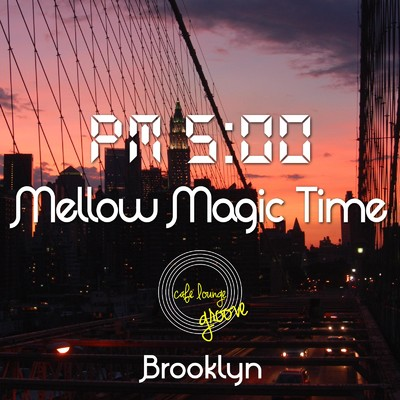 アルバム/PM5:00, Mellow Magic Time, Brooklyn 〜ゆっくり寛ぎのChillhop Cafe BGM〜/Cafe lounge groove