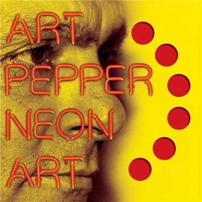 アルバム/Neon Art: Volume One/Art Pepper