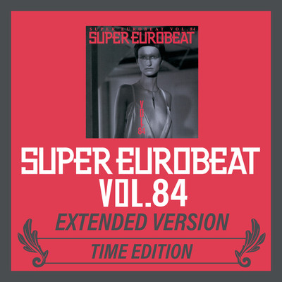 アルバム/SUPER EUROBEAT VOL.84 EXTENDED VERSION TIME EDITION/Various Artists