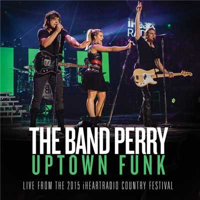 シングル/Uptown Funk (From The 2015 iHeartRadio Country Festival)/The Band Perry