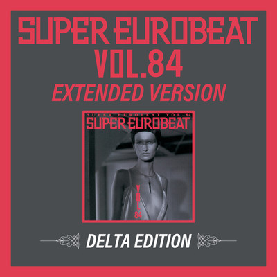 アルバム/SUPER EUROBEAT VOL.84 EXTENDED VERSION DELTA EDITION/Various Artists