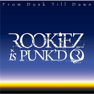 アルバム/From Dusk Till Dawn/ROOKiEZ is PUNK'D