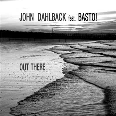 アルバム/Out There (feat. Basto!)/John Dahlback