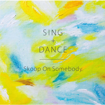 ハイレゾアルバム/SING+DANCE/Skoop On Somebody