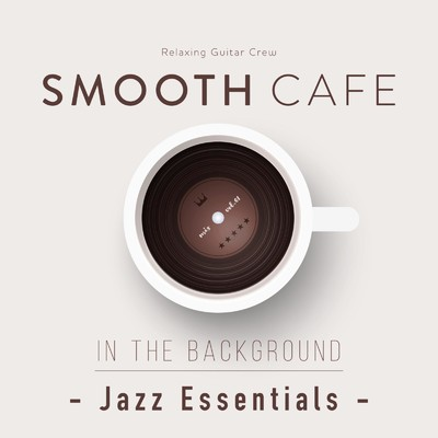 ハイレゾアルバム/SMOOTH CAFE in the Background - Jazz Essentials -/Relaxing Guitar Crew
