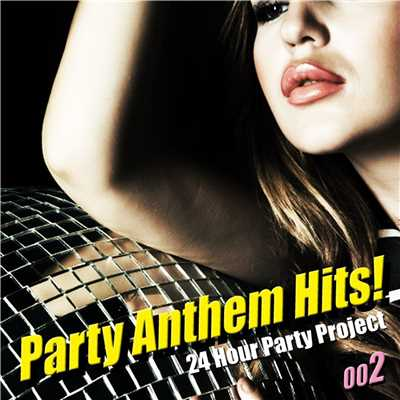 アルバム/Party Anthem Hits ! 002/24 Hour Party Project
