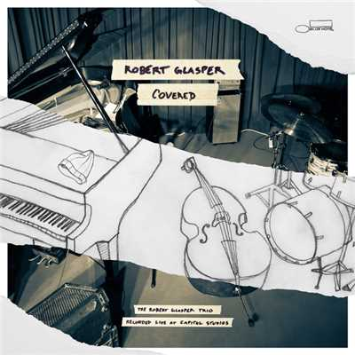 アルバム/Covered (The Robert Glasper Trio Recorded Live At Capitol Studios)/Robert Glasper