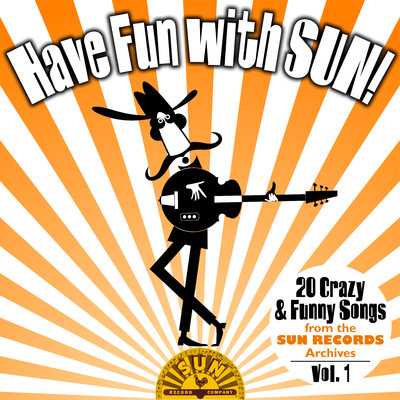 アルバム/Have Fun with Sun!  20 Crazy & Funny Songs from the Sun Records Archives, Vol. 1/Various Artists