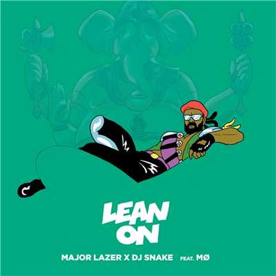 Lean On (feat. MO & DJ Snake)/Major Lazer