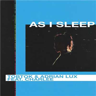 シングル/As I Sleep (feat. Charlee)/Tobtok & Adrian Lux