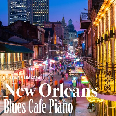 ハイレゾアルバム/New Orleans Blues Cafe Piano/Relaxing Piano Crew