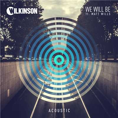 シングル/We Will Be (featuring Matt Wills/Acoustic)/Wilkinson