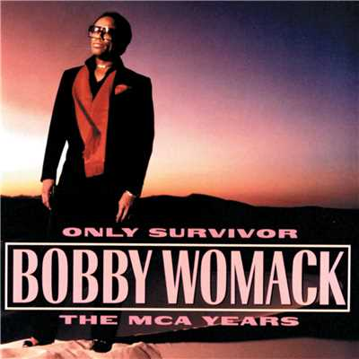 Only Survivor/Bobby Womack