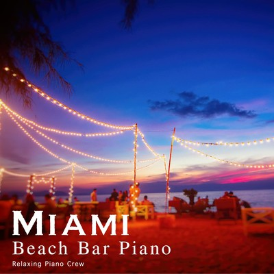 ハイレゾアルバム/Miami Beach Bar Piano/Relaxing Piano Crew