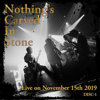 Live on November 15th 2019 DISC-1/Nothing's Carved In Stone