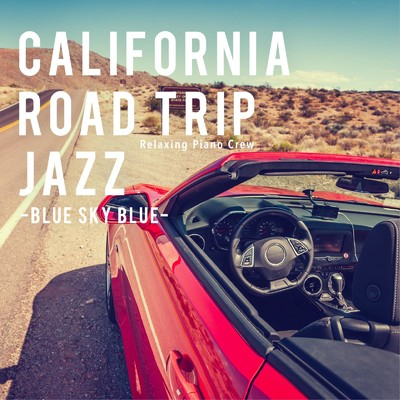 ハイレゾアルバム/California Road Trip Jazz -Blue Sky Blue-/Relaxing Piano Crew