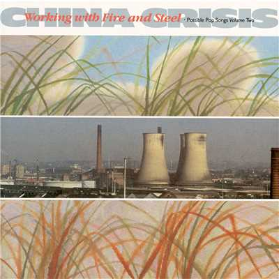 アルバム/Working With Fire And Steel/China Crisis
