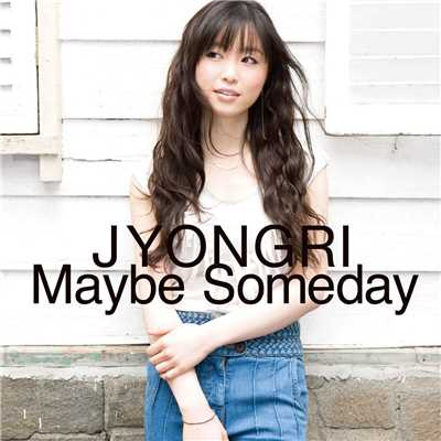 アルバム/Maybe Someday/JYONGRI
