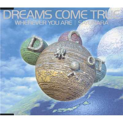 WHEREVER YOU ARE/SAYONARA〜WORLDWIDE VERSION〜/DREAMS COME TRUE