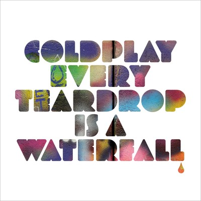 Every Teardrop Is a Waterfall/Coldplay