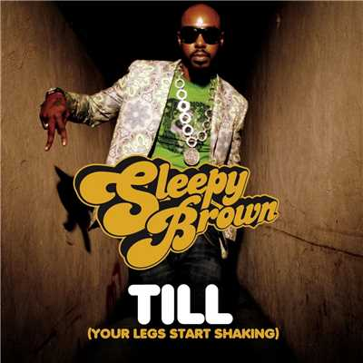 シングル/Till (Your Legs Start Shaking) (Radio Edit)/Sleepy Brown