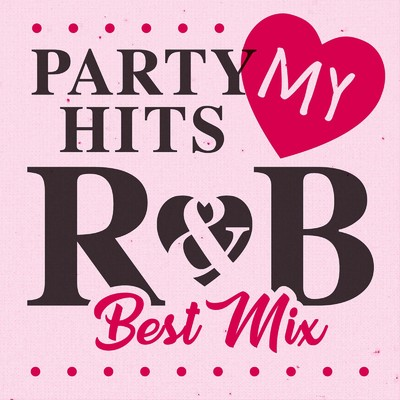 アルバム/PARTY HITS MY R&B Best mix/PARTY HITS PROJECT