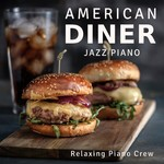 アルバム/American Diner - Jazz Piano/Relaxing Piano Crew