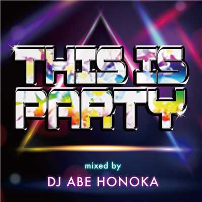 アルバム/THIS IS PARTY Mixed by DJ ABE HONOKA/DJ ABE HONOKA