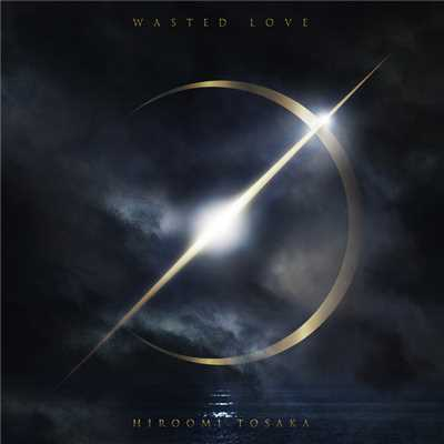 着うた®/WASTED LOVE/HIROOMI TOSAKA