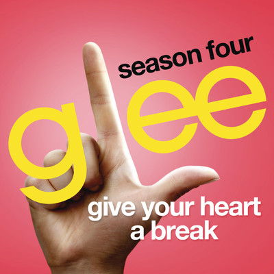 シングル/Give Your Heart A Break (Glee Cast Version)/Glee Cast