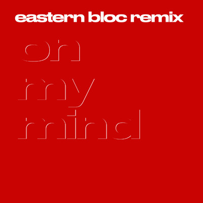 On My Mind (Eastern Bloc Remix)/LEISURE