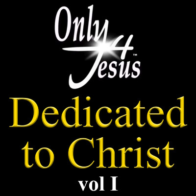 アルバム/Only 4 Jesus Dedicated To Christ (Vol. 1)/Various Artists
