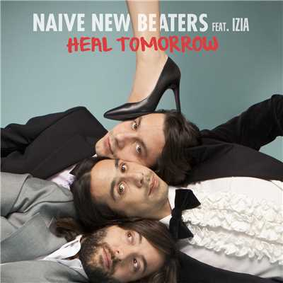 シングル/Heal Tomorrow (featuring Izia)/Naive New Beaters