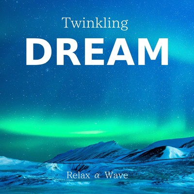 ハイレゾアルバム/Twinkling Dream/Relax α Wave