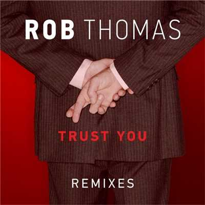 アルバム/Trust You (Remixes)/Rob Thomas