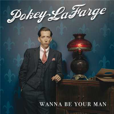 シングル/Wanna Be Your Man/Pokey LaFarge