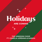 シングル/Holidays Are Coming (from the Coca-Cola Campaign) feat.Camelia Jordana,Namika/The Kingdom Choir